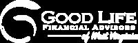 Good Life Financial Advisors of West Virginia